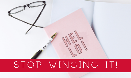 stop winging it